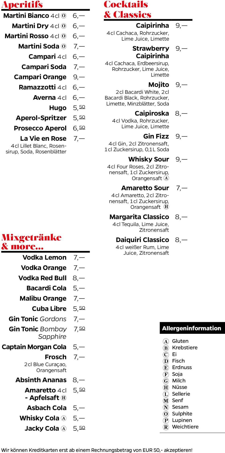 5, 50 Gin Tonic Gordons 7, Gin Tonic Bombay 7, 50 Sapphire Captain Morgan Cola 5, Frosch 7, 2 cl Blue Curaçao, Orangensaft Absinth Ananas Amaretto 4 cl 5, 50 - Apfelsaft ( Asbach Cola 5, Whisky Cola!