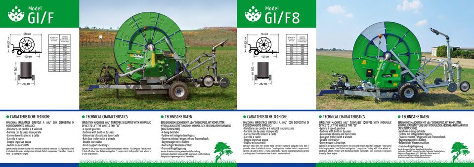 ferro + 2 ruote piene larghe IRRIGATION MACHINES 360 TURNTABLE EQUIPPED WITH HYDRAULIC DEVICE TO LIFT THE WHEELS TYPE GI -4 speed gearbox -Galvanised chassis and turn-table -Rain Gun trolley with 4