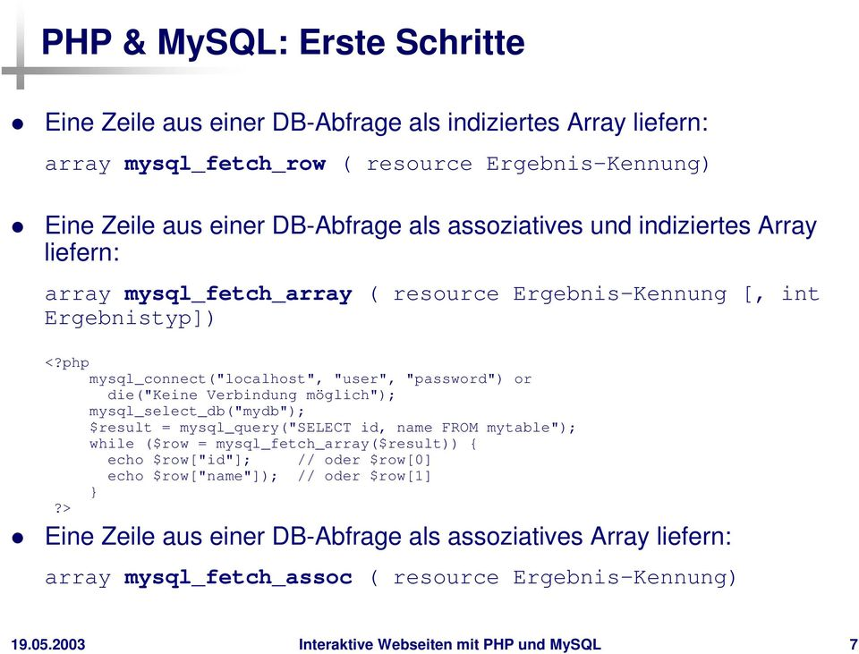"php mysql_connect(""localhost"", ""user"", ""password"") or die(""keine Verbindung möglich""); mysql_select_db(""mydb""); $result = mysql_query(""select id, name FROM mytable""); while"