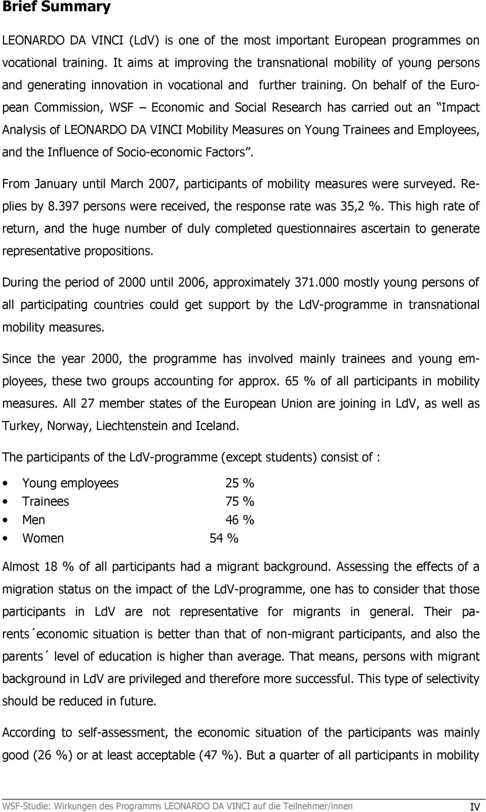 On behalf of the European Commission, WSF Economic and Social Research has carried out an Impact Analysis of LEONARDO DA VINCI Mobility Measures on Young Trainees and Employees, and the Influence of