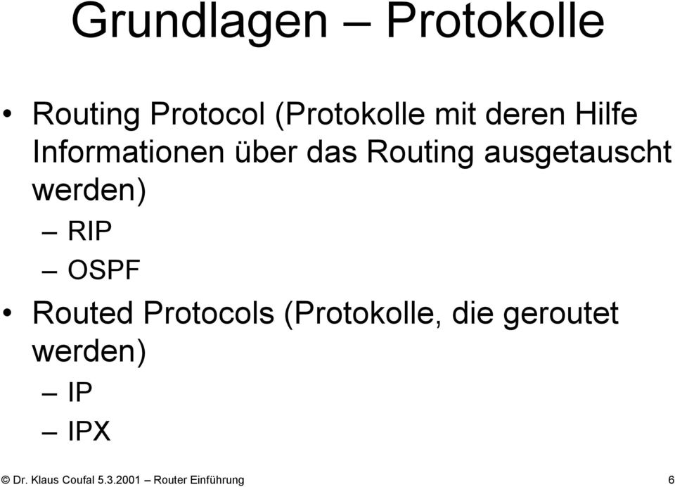werden) RIP OSPF Routed Protocols (Protokolle, die