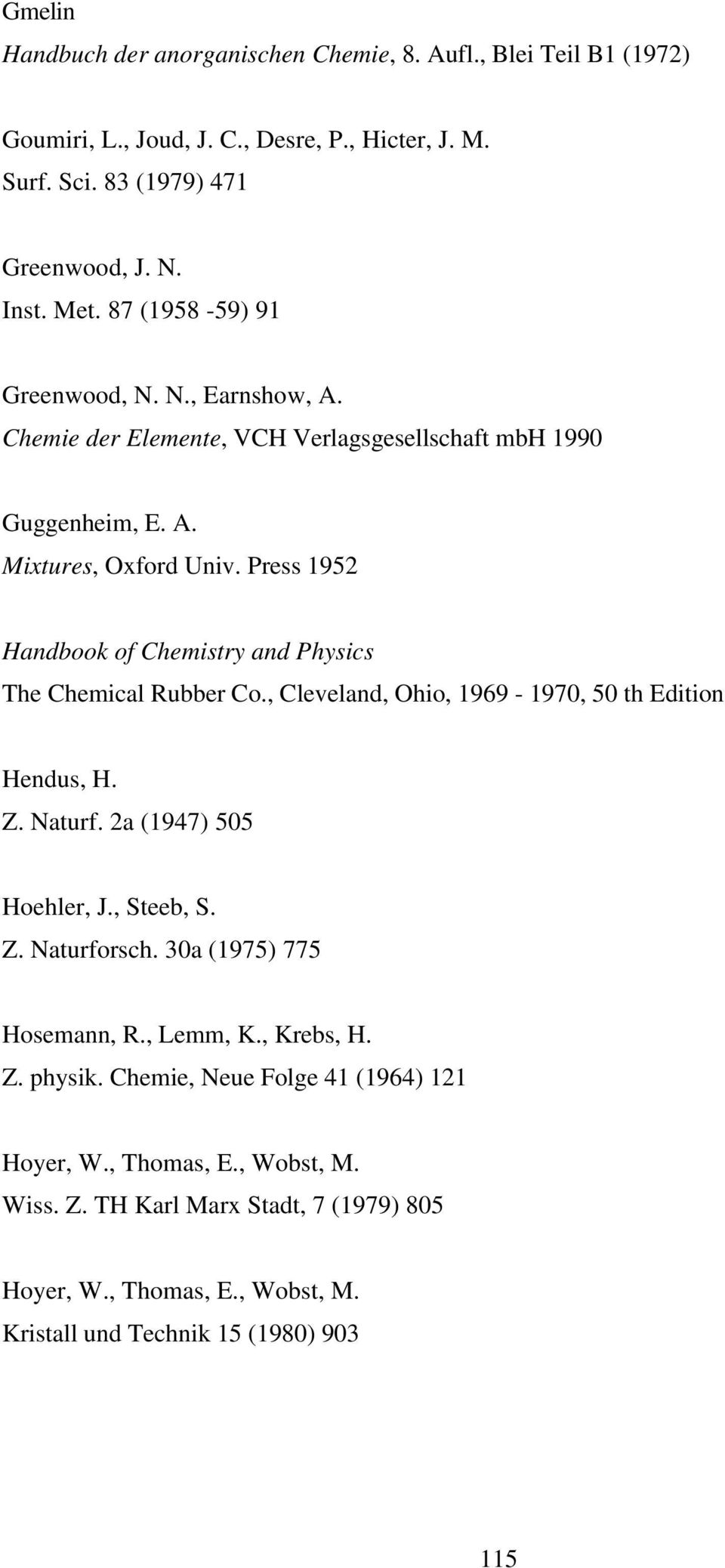 Press 1952 Handbook of Chemistry and Physics The Chemical Rubber Co., Cleveland, Ohio, 1969-1970, 50 th Edition Hendus, H. Z. Naturf. 2a (1947) 505 Hoehler, J., Steeb, S. Z. Naturforsch.