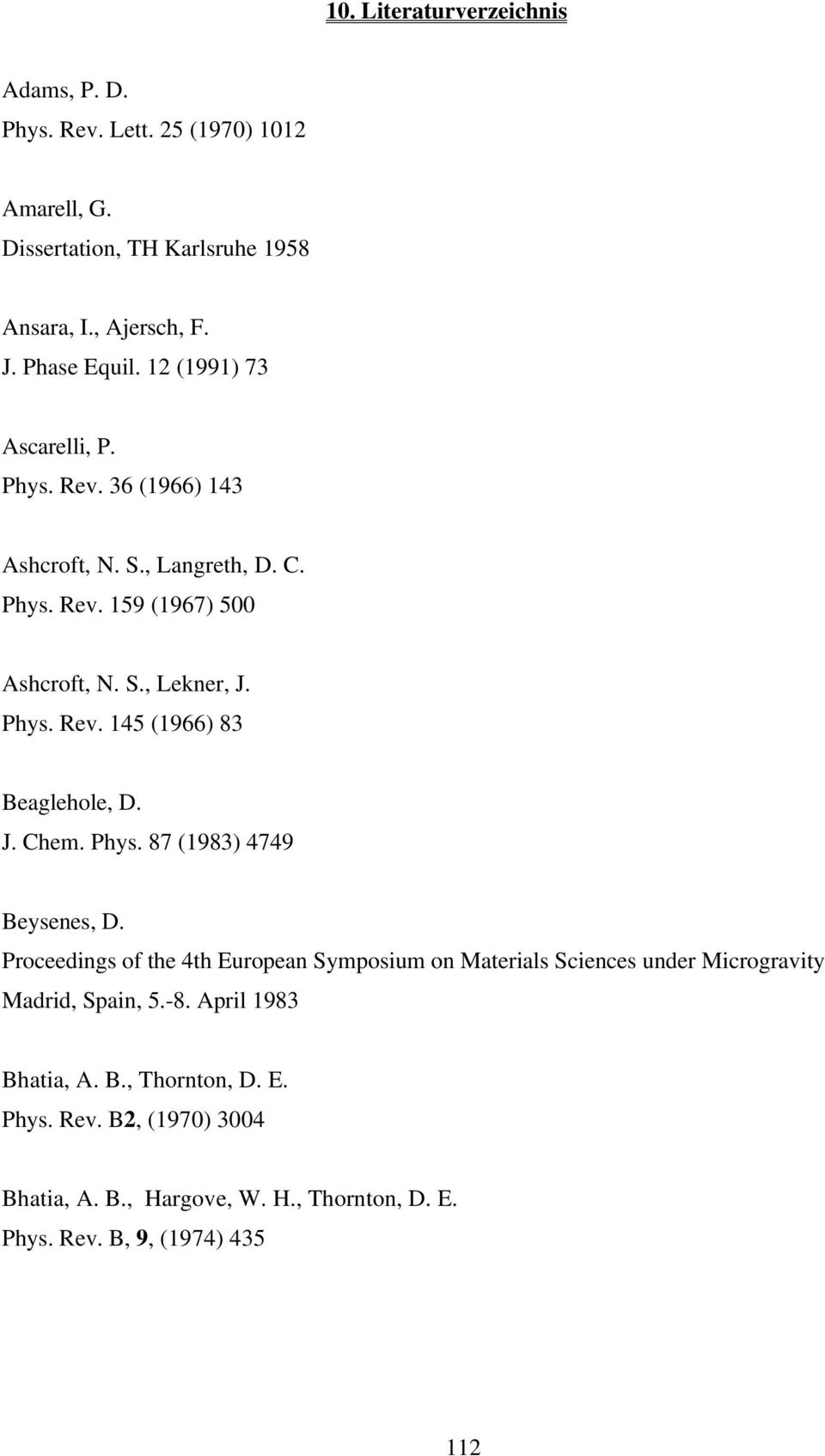 J. Chem. Phys. 87 (1983) 4749 Beysenes, D. Proceedings of the 4th European Symposium on Materials Sciences under Microgravity Madrid, Spain, 5.-8.