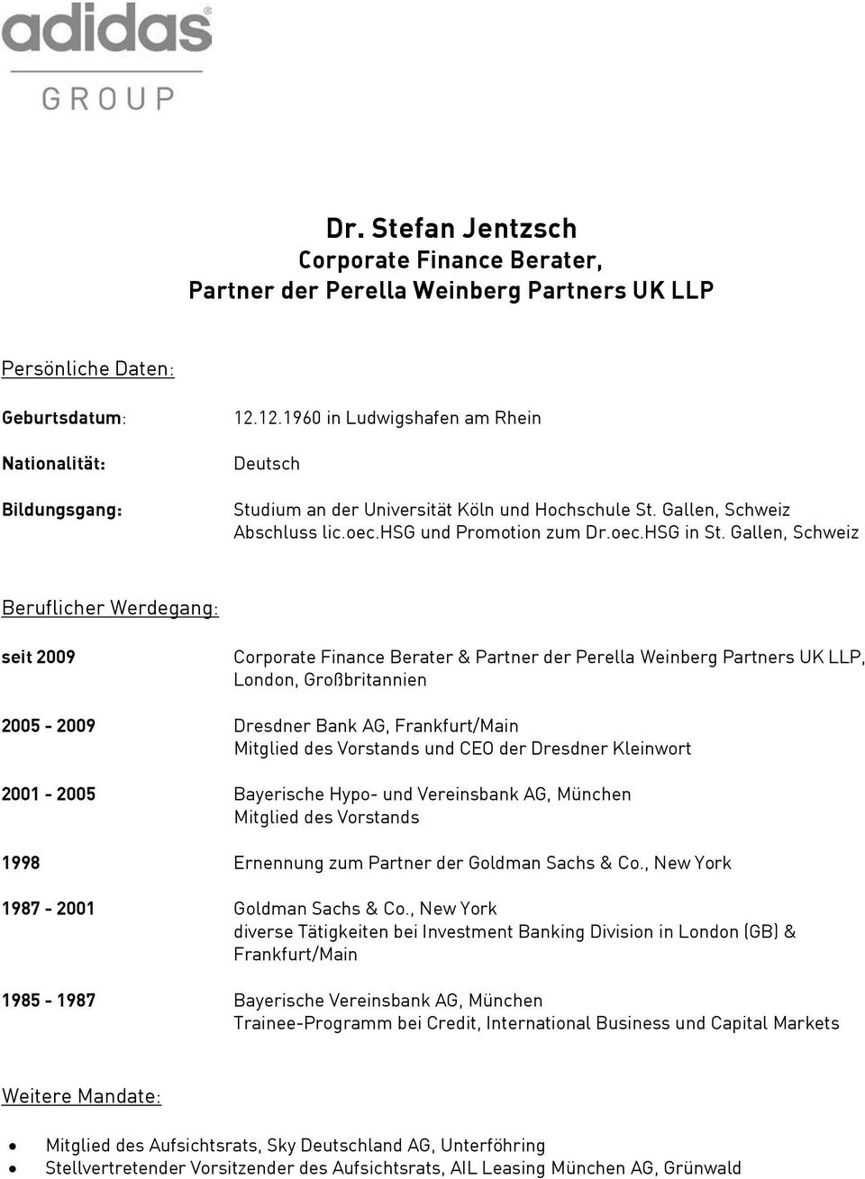 Gallen, Schweiz seit 2009 Corporate Finance Berater & Partner der Perella Weinberg Partners UK LLP, London, Großbritannien 2005-2009 Dresdner Bank AG, Frankfurt/Main Mitglied des Vorstands und CEO