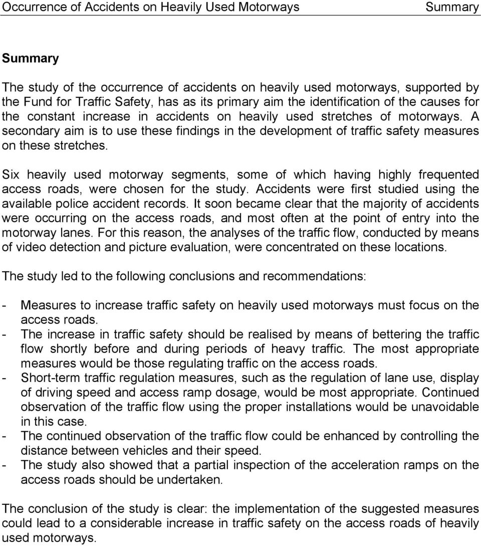 A secondary aim is to use these findings in the development of traffic safety measures on these stretches.
