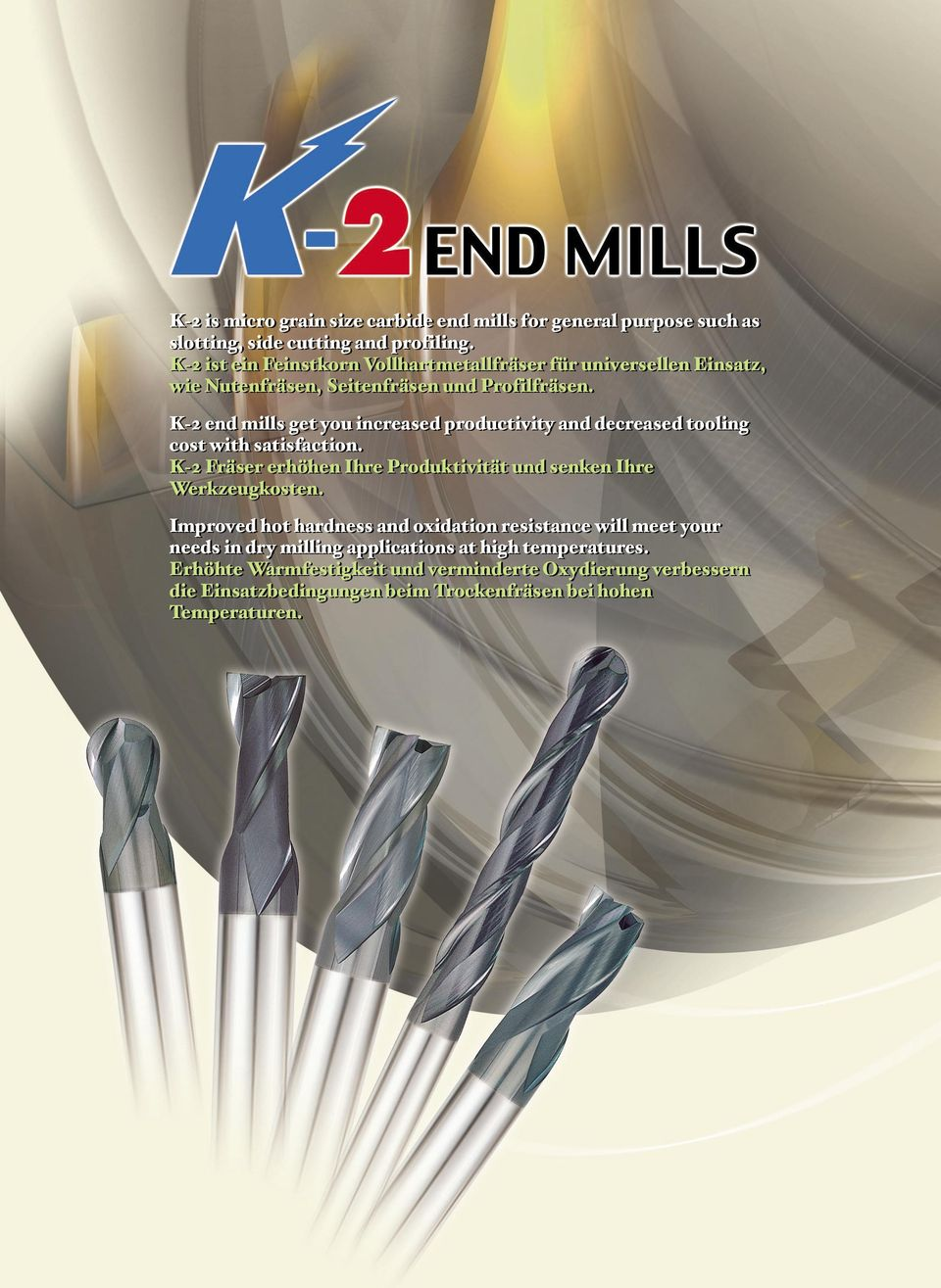 K-2 end mills get you increased productivity and decreased tooling cost with satisfaction.