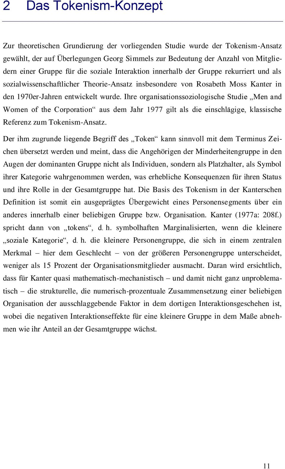 Ihre organisationssoziologische Studie Men and Women of the Corporation aus dem Jahr 1977 gilt als die einschlägige, klassische Referenz zum Tokenism-Ansatz.