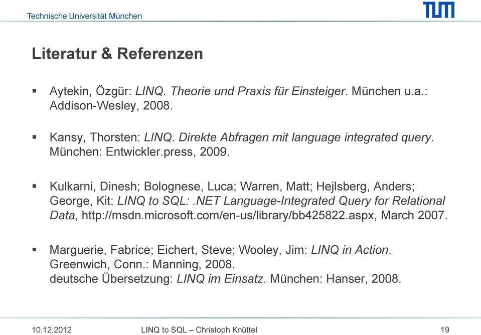 Kulkarni, Dinesh; Bolognese, Luca; Warren, Matt; Hejlsberg, Anders; George, Kit: LINQ to SQL:.NET Language-Integrated Query for Relational Data, http://msdn.