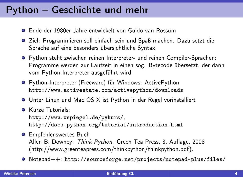 Bytecode übersetzt, der dann vom Python-Interpreter ausgeführt wird Python-Interpreter (Freeware) für Windows: ActivePython http://www.activestate.