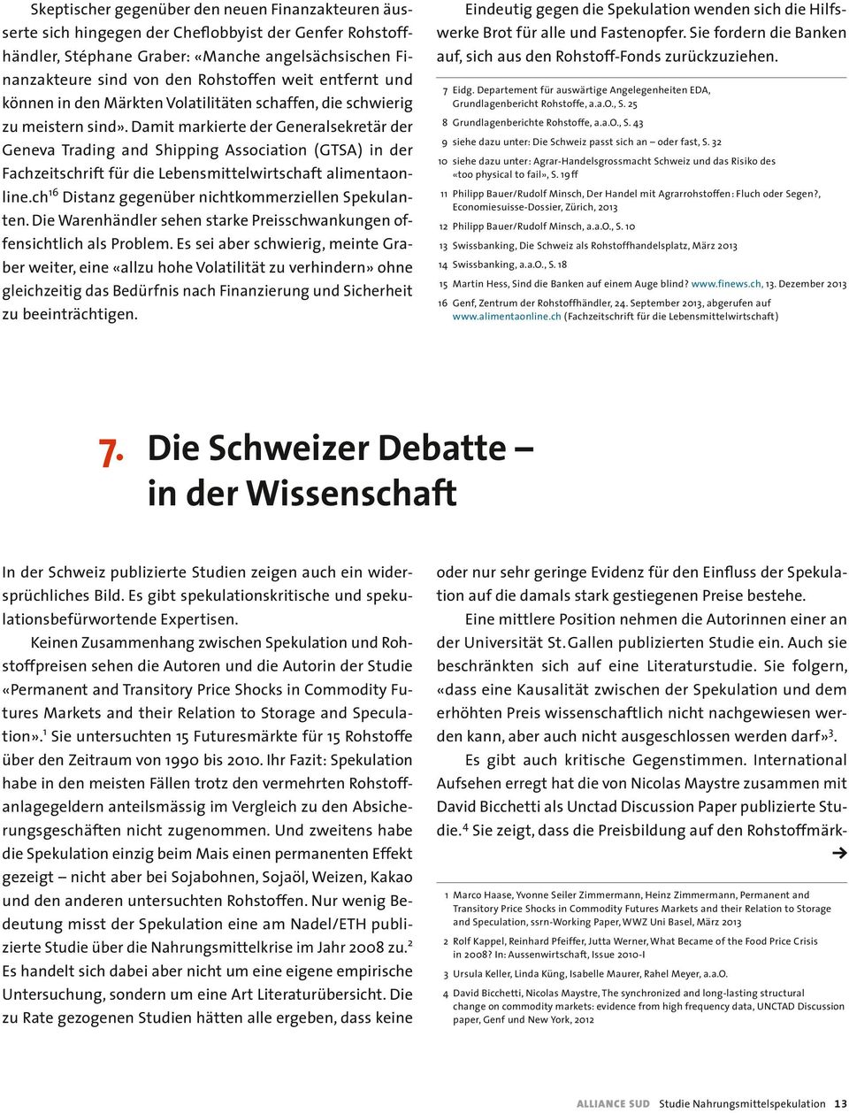 Damit markierte der Generalsekretär der Geneva Trading and Shipping Association ( GTSA ) in der Fachzeitschrift für die Lebensmittelwirtschaft alimentaonline.