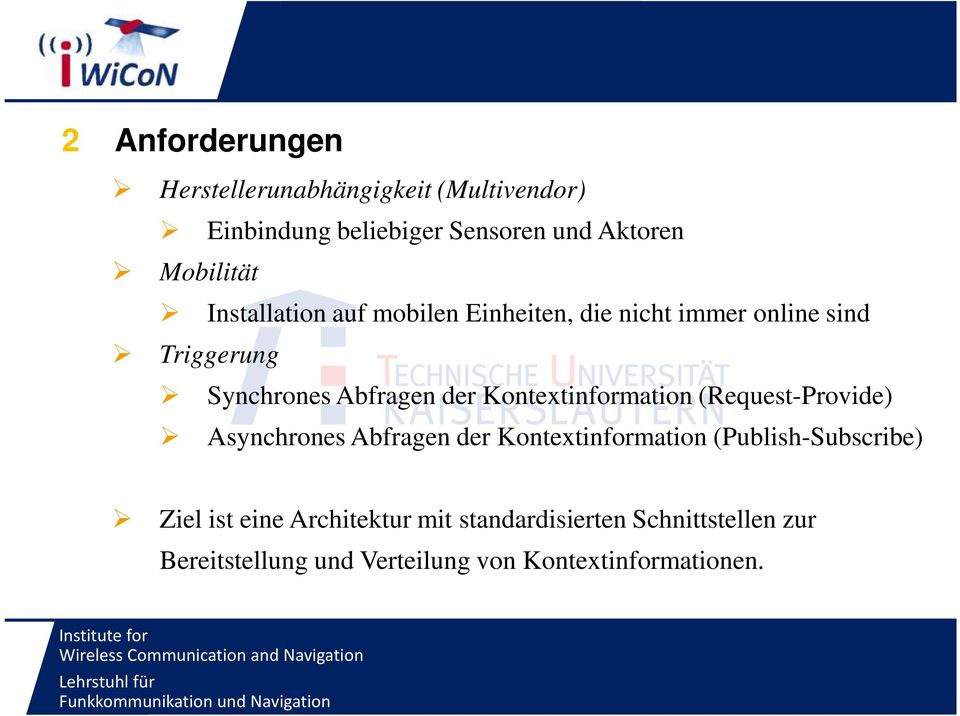 Kontextinformation (Request-Provide) Asynchrones Abfragen der Kontextinformation (Publish-Subscribe) Ziel