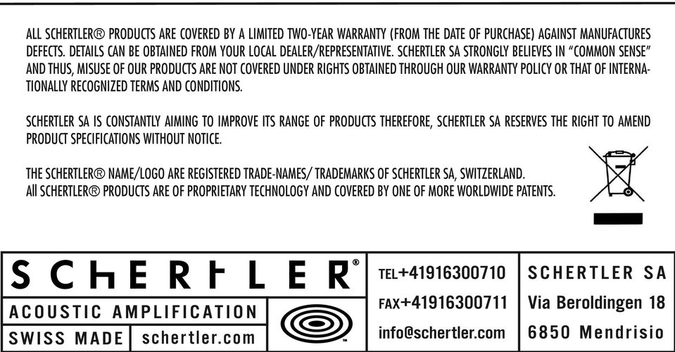 TERMS AND CONDITIONS. SCHERTLER SA IS CONSTANTLY AIMING TO IMPROVE ITS RANGE OF PRODUCTS THEREFORE, SCHERTLER SA RESERVES THE RIGHT TO AMEND PRODUCT SPECIFICATIONS WITHOUT NOTICE.