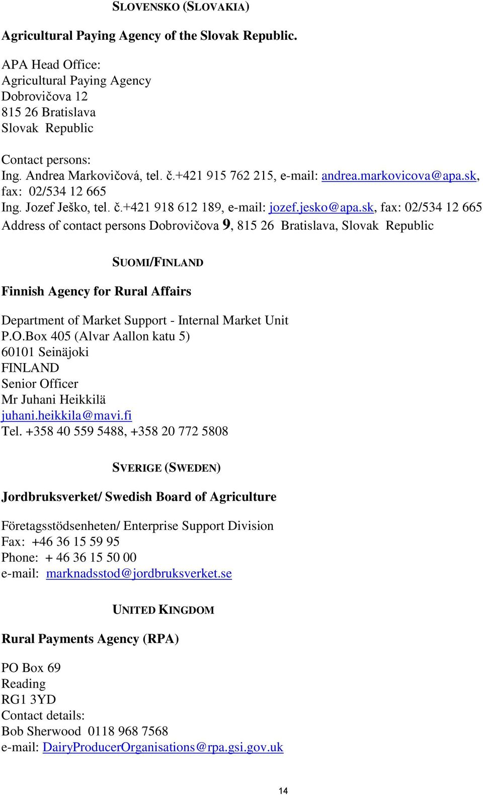 sk, fax: 02/534 12 665 Address of contact persons Dobrovičova 9, 815 26 Bratislava, Slovak Republic SUOMI/FINLAND Finnish Agency for Rural Affairs Department of Market Support - Internal Market Unit