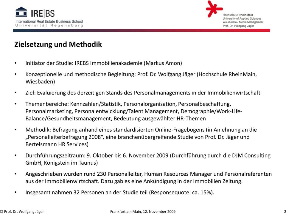 Personalorganisation, Personalbeschaffung, Personalmarketing, Personalentwicklung/Talent Management, Demographie/Work-Life- Balance/Gesundheitsmanagement, Bedeutung ausgewählter HR-Themen Methodik: