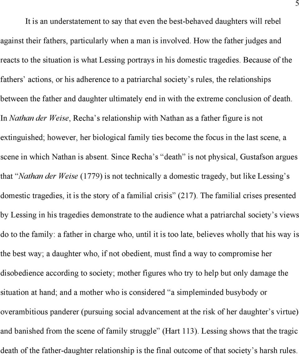 Because of the fathers actions, or his adherence to a patriarchal society s rules, the relationships between the father and daughter ultimately end in with the extreme conclusion of death.