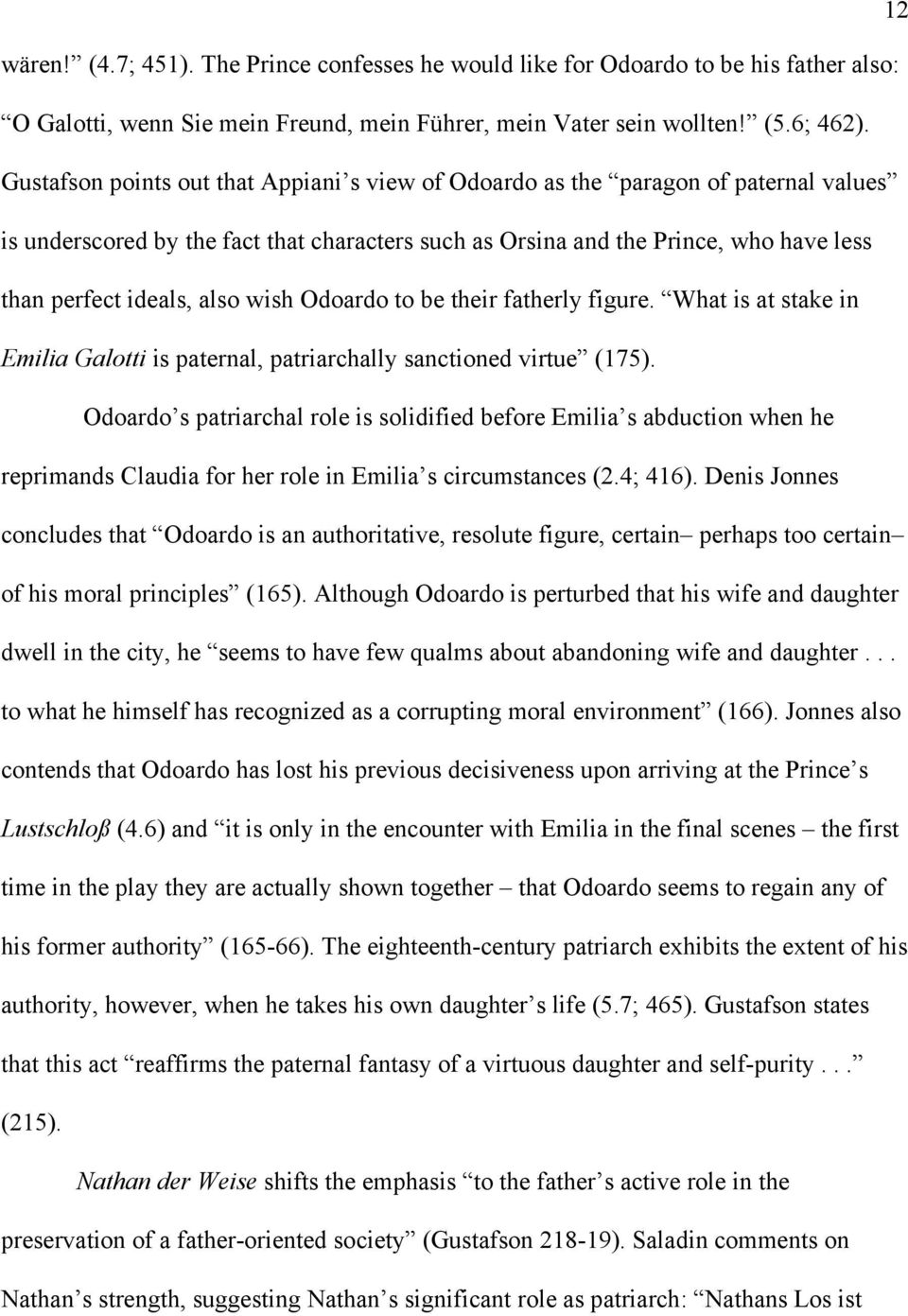 wish Odoardo to be their fatherly figure. What is at stake in Emilia Galotti is paternal, patriarchally sanctioned virtue (175).