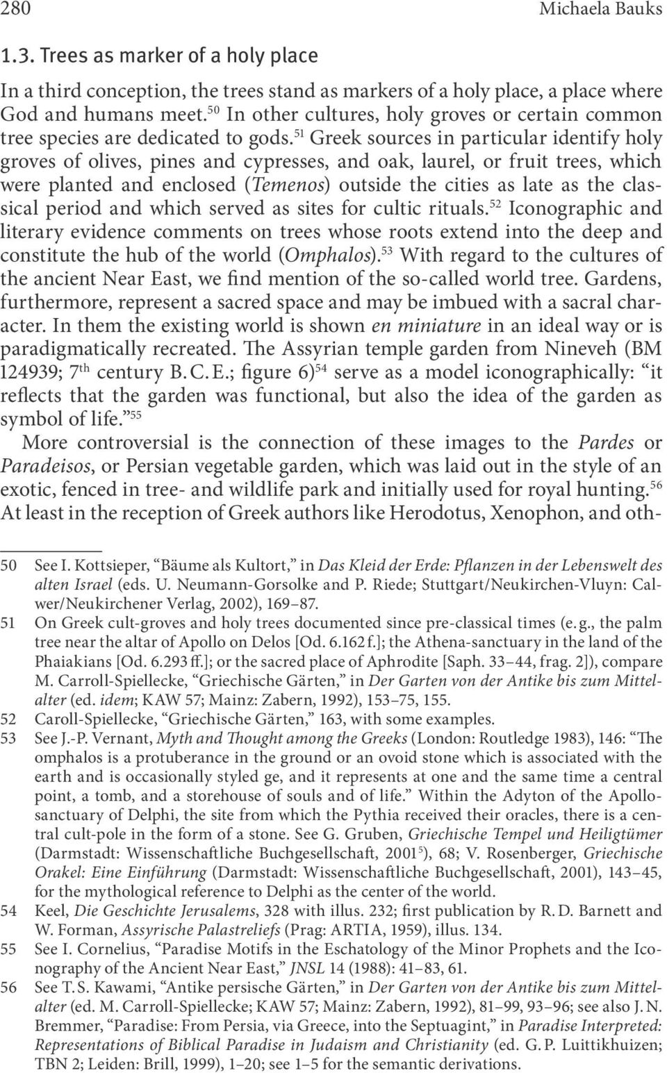 51 Greek sources in particular identify holy groves of olives, pines and cypresses, and oak, laurel, or fruit trees, which were planted and enclosed (Temenos) outside the cities as late as the