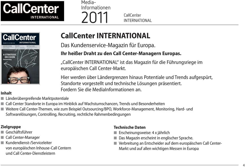 retrotechnology for the future ASSISTANCE BUSINESS White label services on a growth curve Media- Informationen 2011 CallCenter INTERNATIONAL CallCenter INTERNATIONAL Das Kundenservice-Magazin für