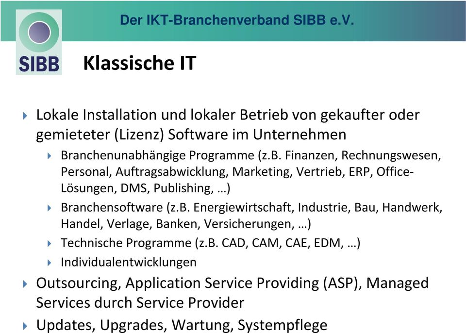 b. CAD, CAM, CAE, EDM, ) Individualentwicklungen Outsourcing, Application Service Providing (ASP), Managed Services durch Service Provider