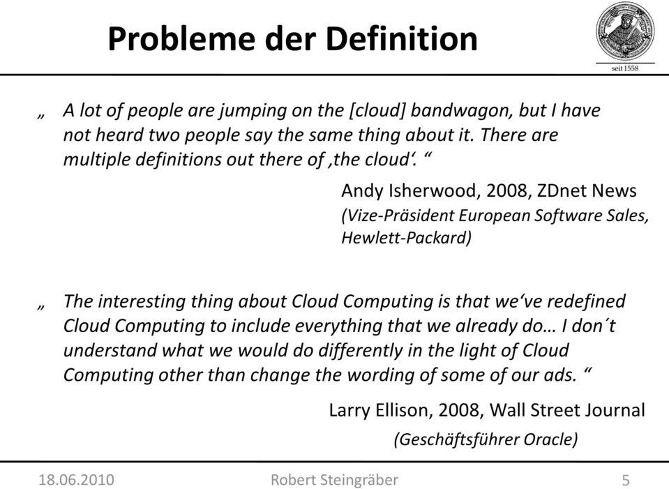 Andy Isherwood, 2008, ZDnet News (Vize-Präsident European Software Sales, Hewlett-Packard) The interesting thing about Cloud Computing is that we ve