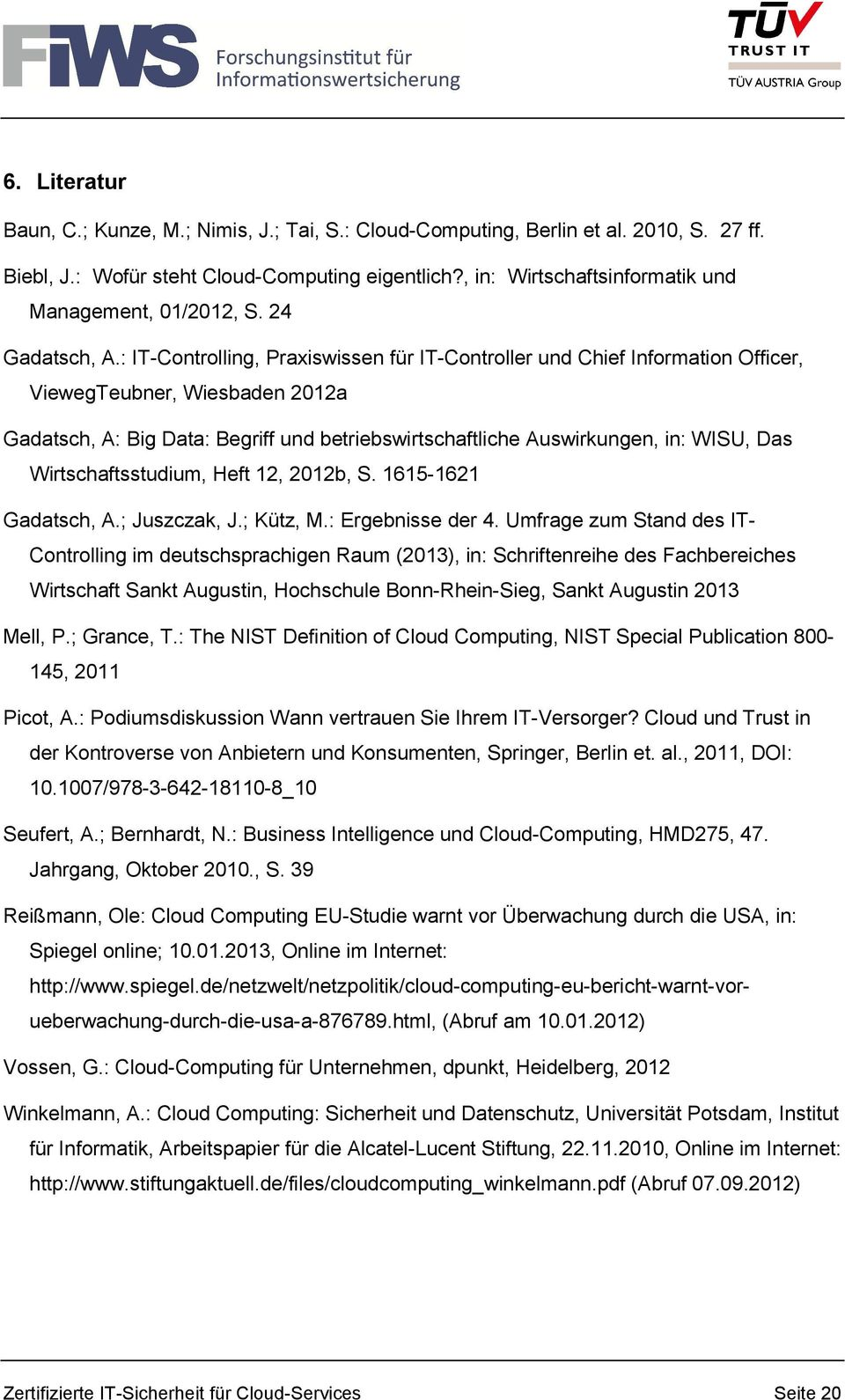 : IT-Controlling, Praxiswissen für IT-Controller und Chief Information Officer, ViewegTeubner, Wiesbaden 2012a Gadatsch, A: Big Data: Begriff und betriebswirtschaftliche Auswirkungen, in: WISU, Das