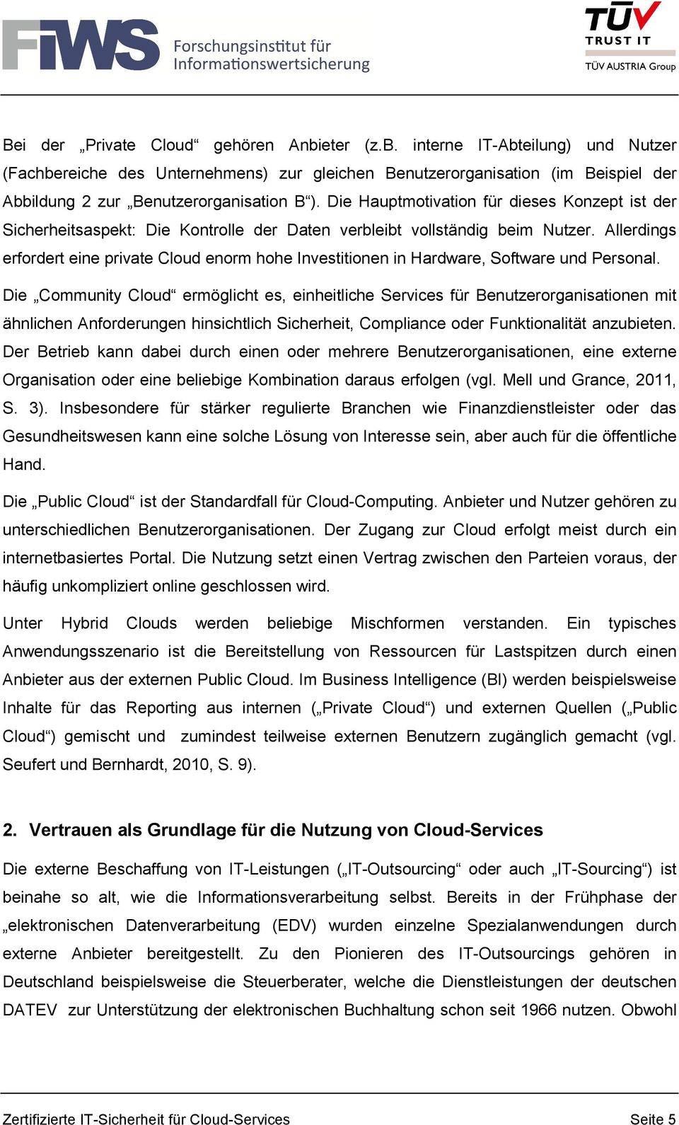 Allerdings erfordert eine private Cloud enorm hohe Investitionen in Hardware, Software und Personal.