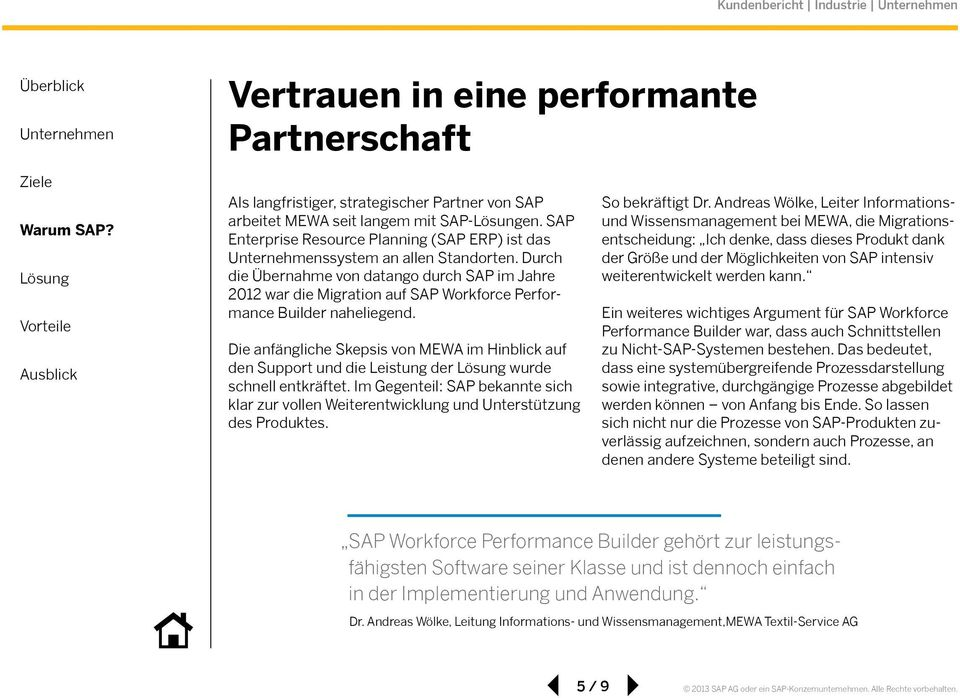 Durch die Übernahme von datango durch SAP im Jahre 2012 war die Migration auf SAP Workforce Performance Builder naheliegend.