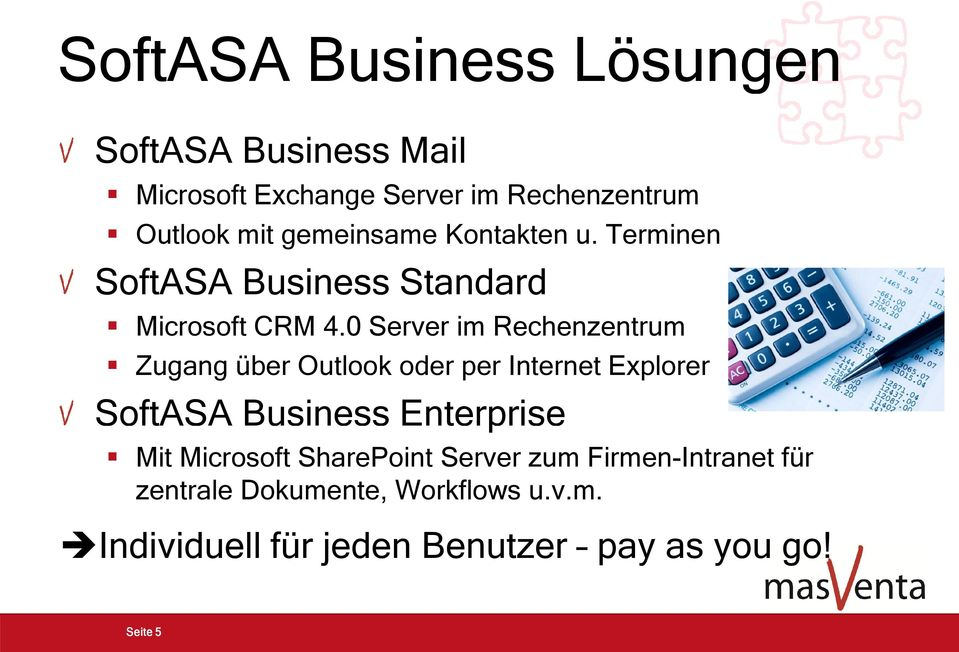 0 Server im Rechenzentrum Zugang über Outlook oder per Internet Explorer SoftASA Business Enterprise Mit