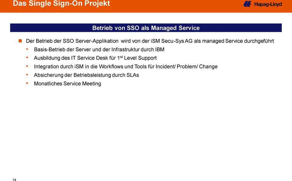 durch IBM Ausbildung des IT Service Desk für 1 st Level Support Integration durch ism in die Workflows und