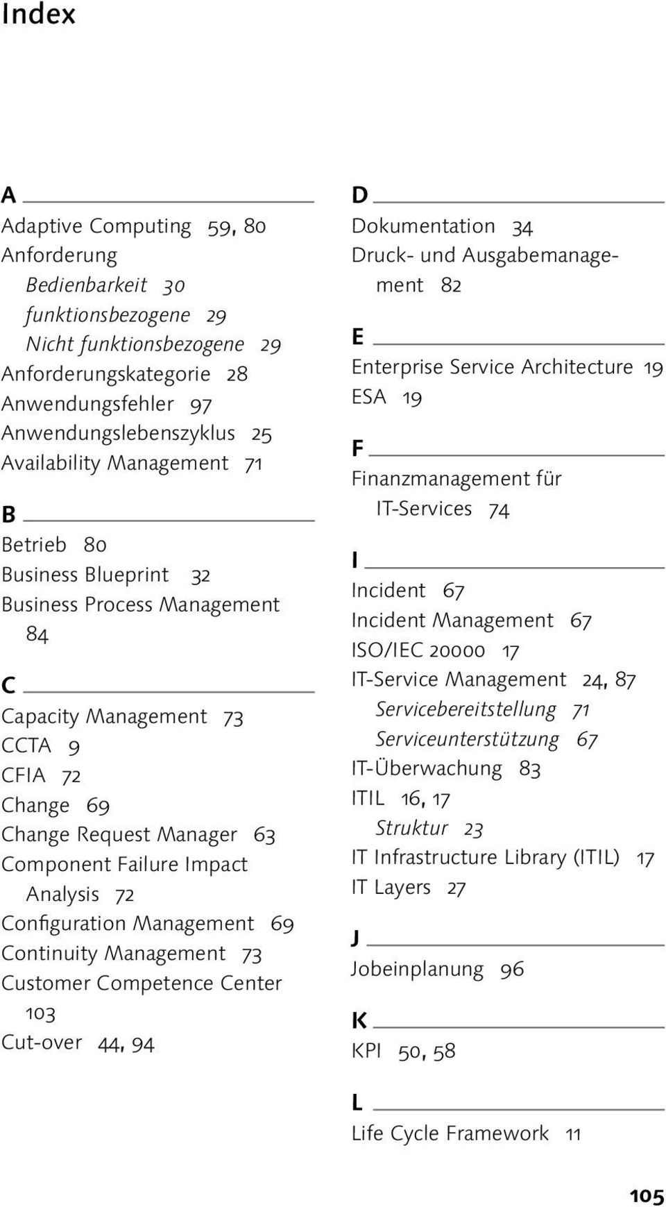 Competence Center 103 Cut-over 44, 94 D Dokumentation 34 Druck- und Ausgabemanagement 82 E Enterprise Service Architecture 19 ESA 19 F Finanzmanagement für IT-Services 74 I Incident 67 Incident 67