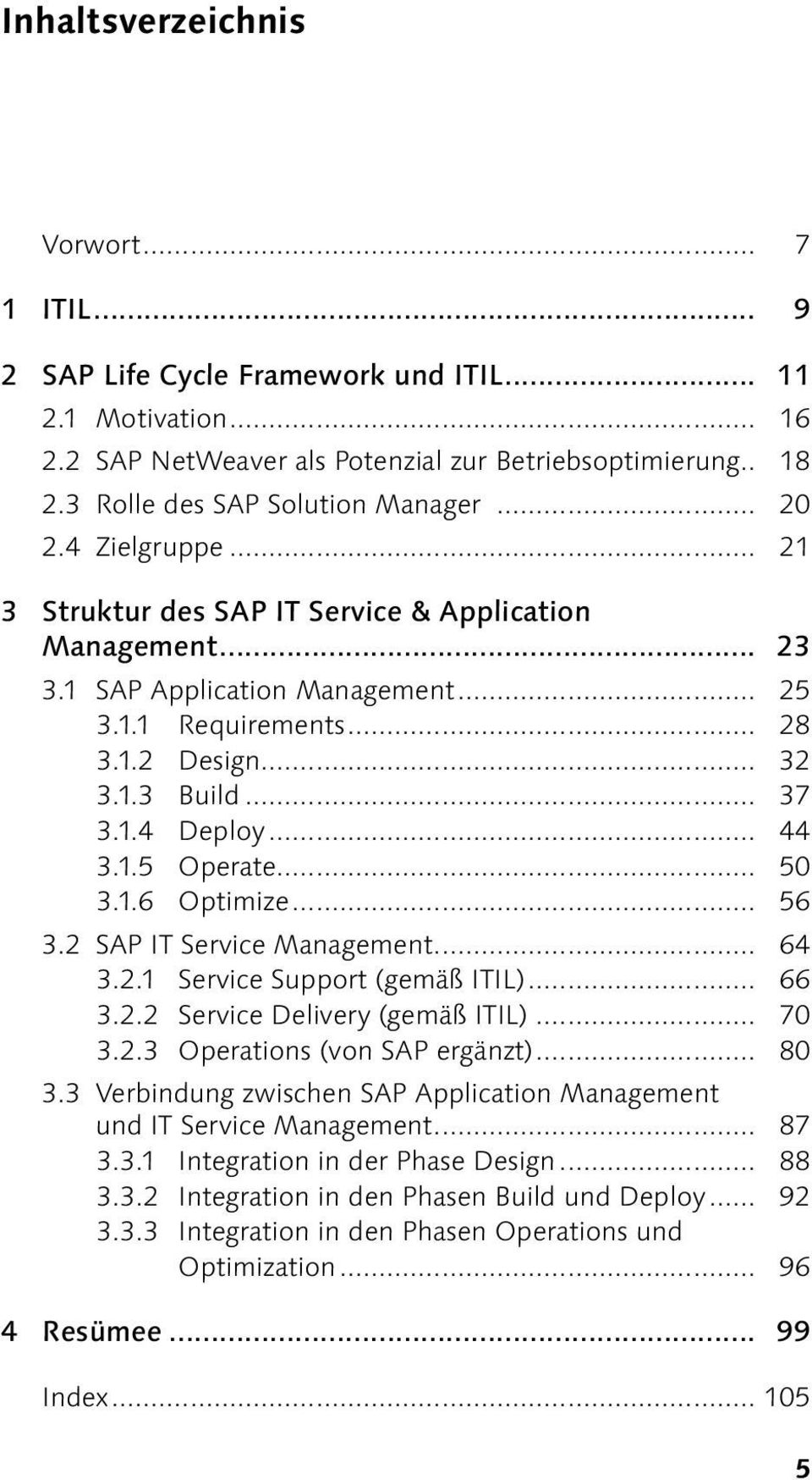 1.4 Deploy... 44 3.1.5 Operate... 50 3.1.6 Optimize... 56 3.2 SAP IT Service... 64 3.2.1 Service Support (gemäß ITIL)... 66 3.2.2 Service Delivery (gemäß ITIL)... 70 3.2.3 Operations (von SAP ergänzt).