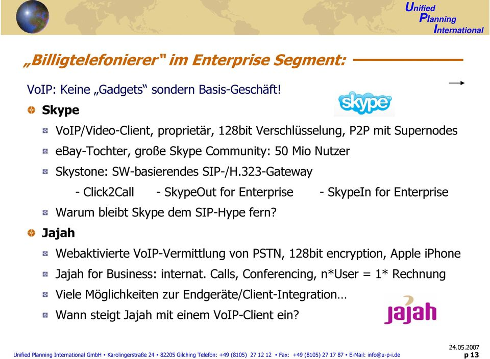 323-Gateway - Click2Call - SkypeOut for Enterprise - SkypeIn for Enterprise Warum bleibt Skype dem SIP-Hype fern?