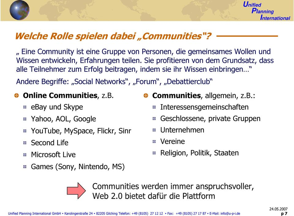 itragen, indem sie ihr Wissen einbringen Andere Begriffe: Social Networks, Forum, Debattierclub Online Communities, z.b. ebay und Skype Yahoo, AOL, Google YouTube, MySpace, Flickr, Sinr Second Life Microsoft Live Games (Sony, Nintendo, MS) Communities, allgemein, z.