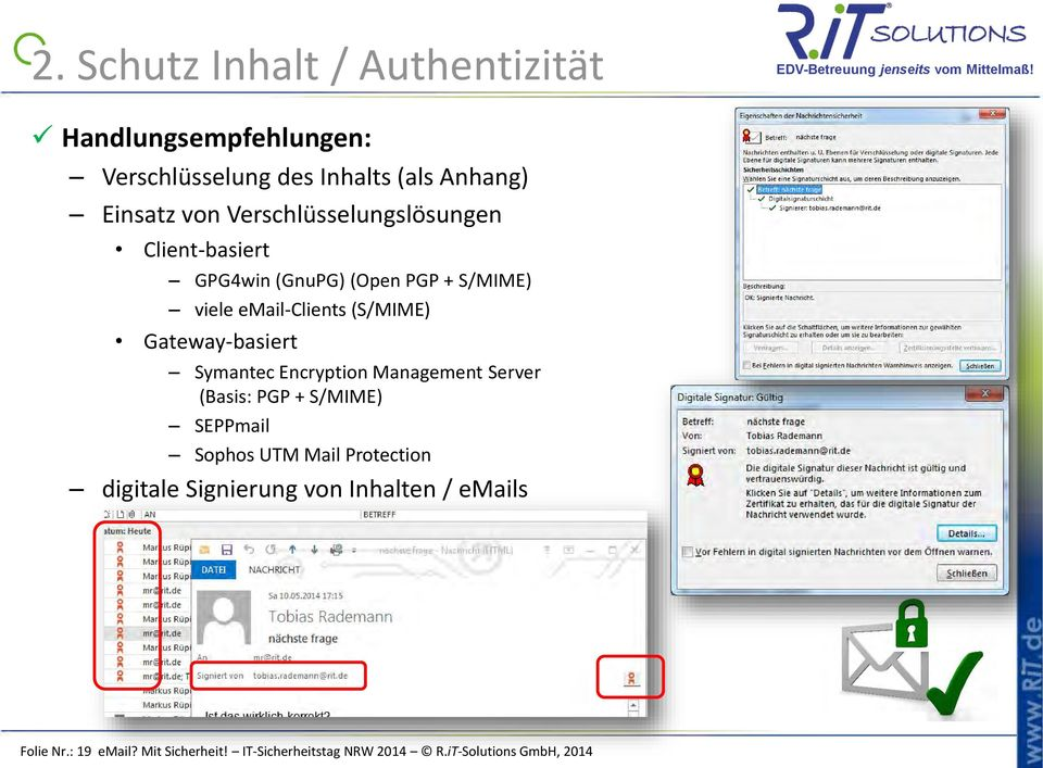 Gateway-basiert Symantec Encryption Management Server (Basis: PGP + S/MIME) SEPPmail Sophos UTM Mail Protection