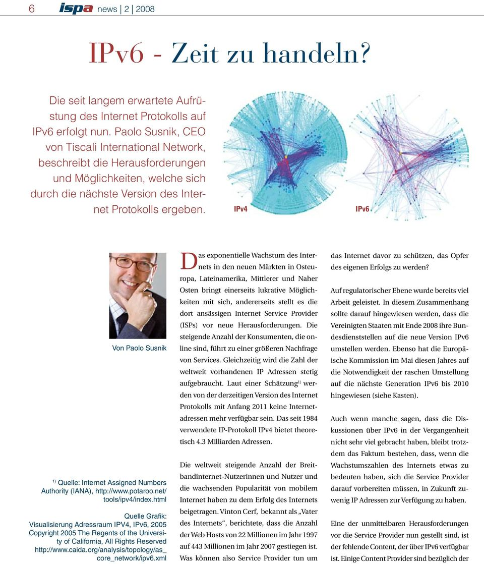 IPv4 IPv6 Von Paolo Susnik 1) Quelle: Internet Assigned Numbers Authority (IANA), http://www.potaroo.net/ tools/ipv4/index.