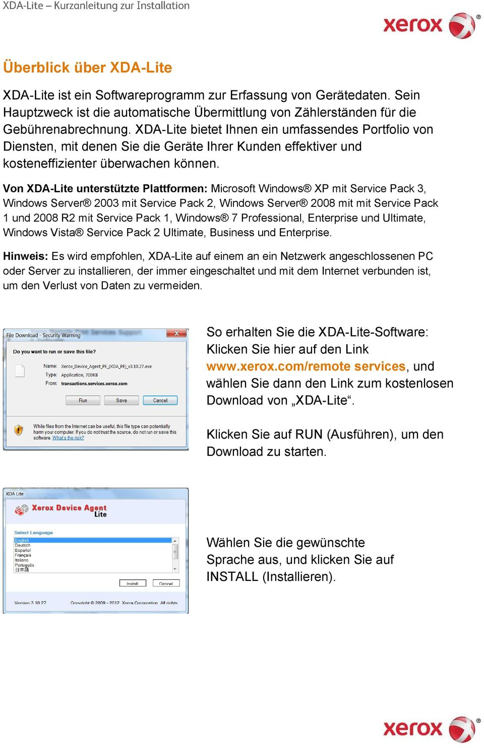 Von XDA-Lite unterstützte Plattformen: Microsoft Windows XP mit Service Pack 3, Windows Server 2003 mit Service Pack 2, Windows Server 2008 mit mit Service Pack 1 und 2008 R2 mit Service Pack 1,