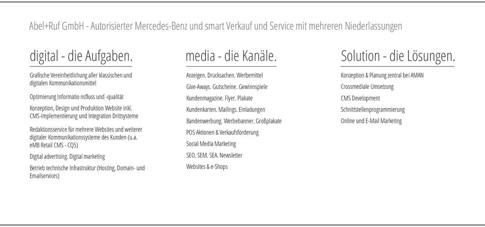 CMS-Implementierung und Integration Drittsysteme Redaktionsservice für mehrere Websites und weiterer digitaler Kommunikationssysteme des Kunden (u.a. emb Retail CMS - CQ5) Digital advertising.