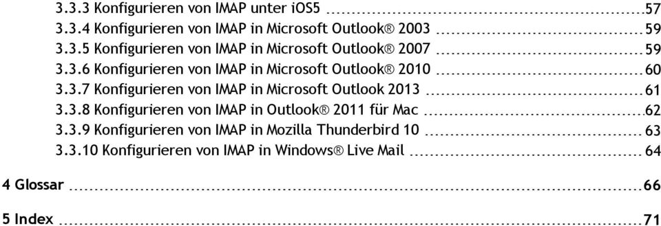 3.8 Konfigurieren von IMAP in Outlook 2011 für Mac 62 3.3.9 Konfigurieren von IMAP in Mozilla Thunderbird 10 63 3.3.10 Konfigurieren von IMAP in Windows Live Mail 64 4 Glossar 66 5 Index 71