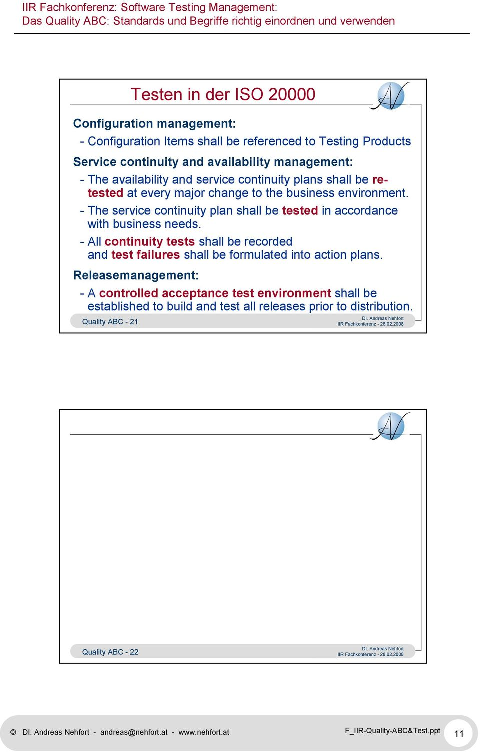 - The service continuity plan shall be tested in accordance with business needs.