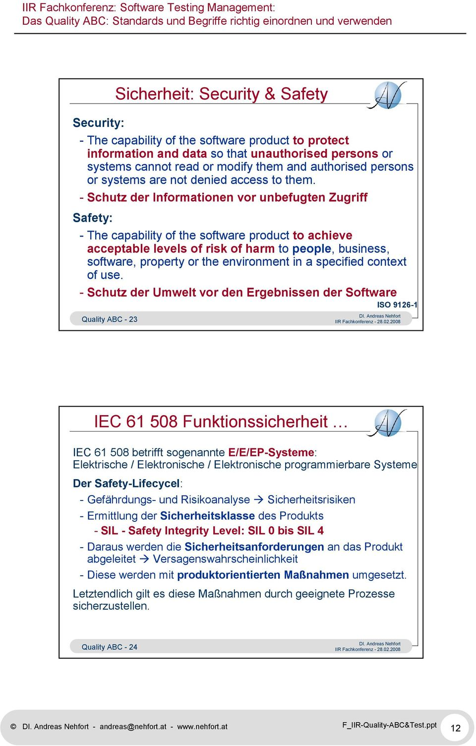 - Schutz der Informationen vor unbefugten Zugriff Safety: - The capability of the software product to achieve acceptable levels of risk of harm to people, business, software, property or the