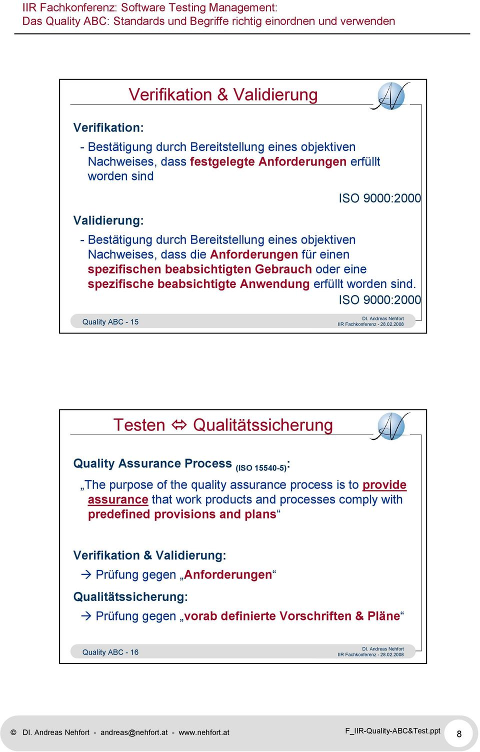 ISO 9000:2000 Quality ABC - 15 Testen Qualitätssicherung Quality Assurance Process (ISO 15540-5) : The purpose of the quality assurance process is to provide assurance that work products and