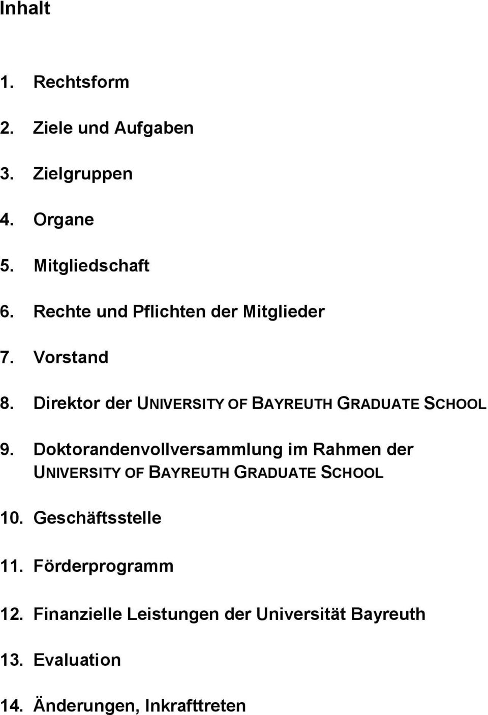 Direktor der UNIVERSITY OF BAYREUTH GRADUATE SCHOOL 9.