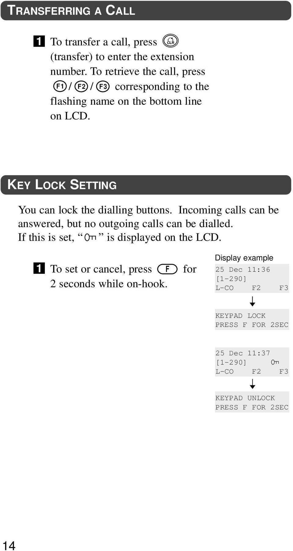 KEY LOCK SETTING You can lock the dialling buttons. Incoming calls can be answered, but no outgoing calls can be dialled.