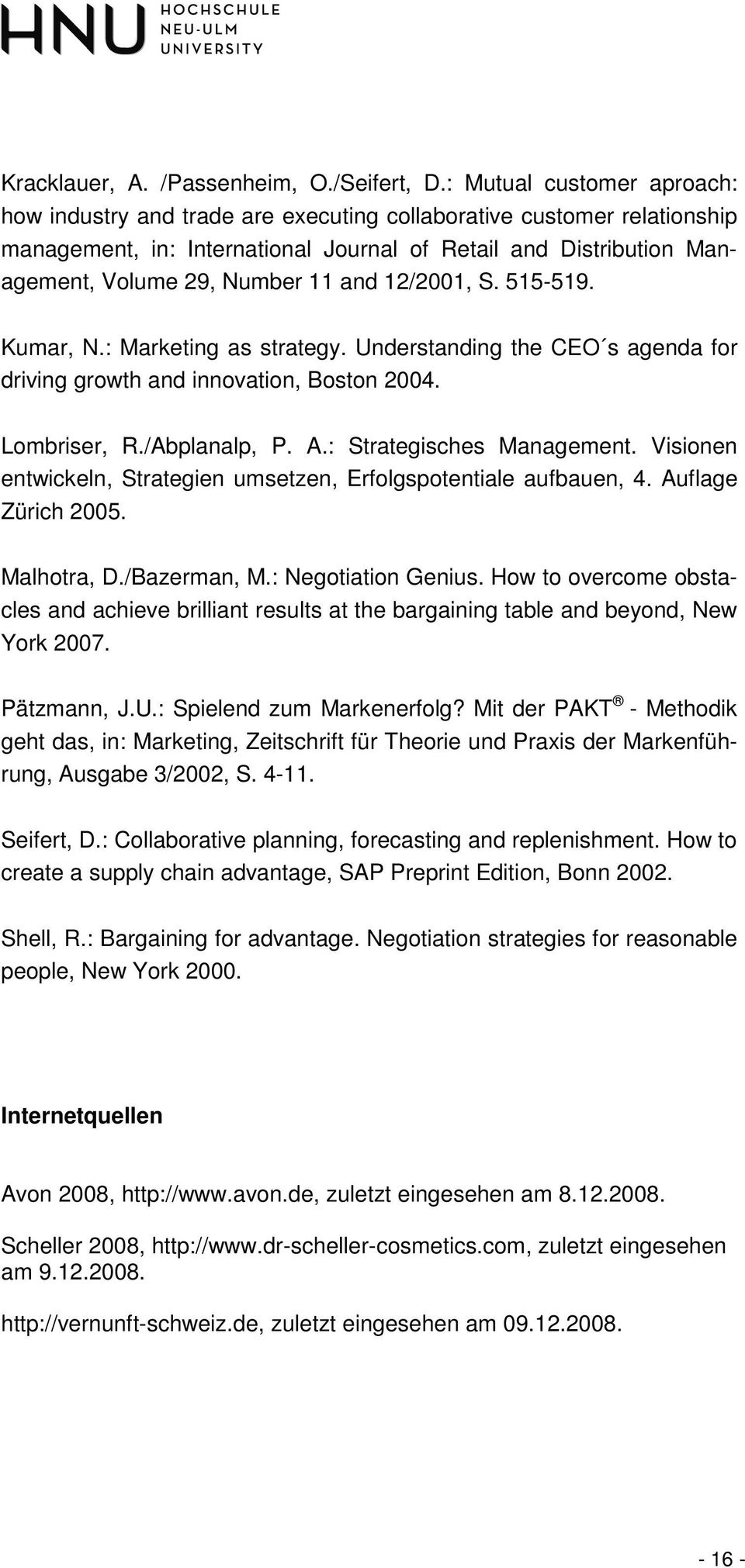 and 12/2001, S. 515-519. Kumar, N.: Marketing as strategy. Understanding the CEO s agenda for driving growth and innovation, Boston 2004. Lombriser, R./Abplanalp, P. A.: Strategisches Management.