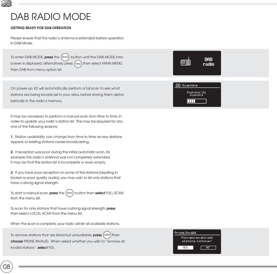 DAB radio On power-up, K2 will automatically perform a full scan to see what stations are being broadcast in your area, before storing them alphabetically in the radio s memory.