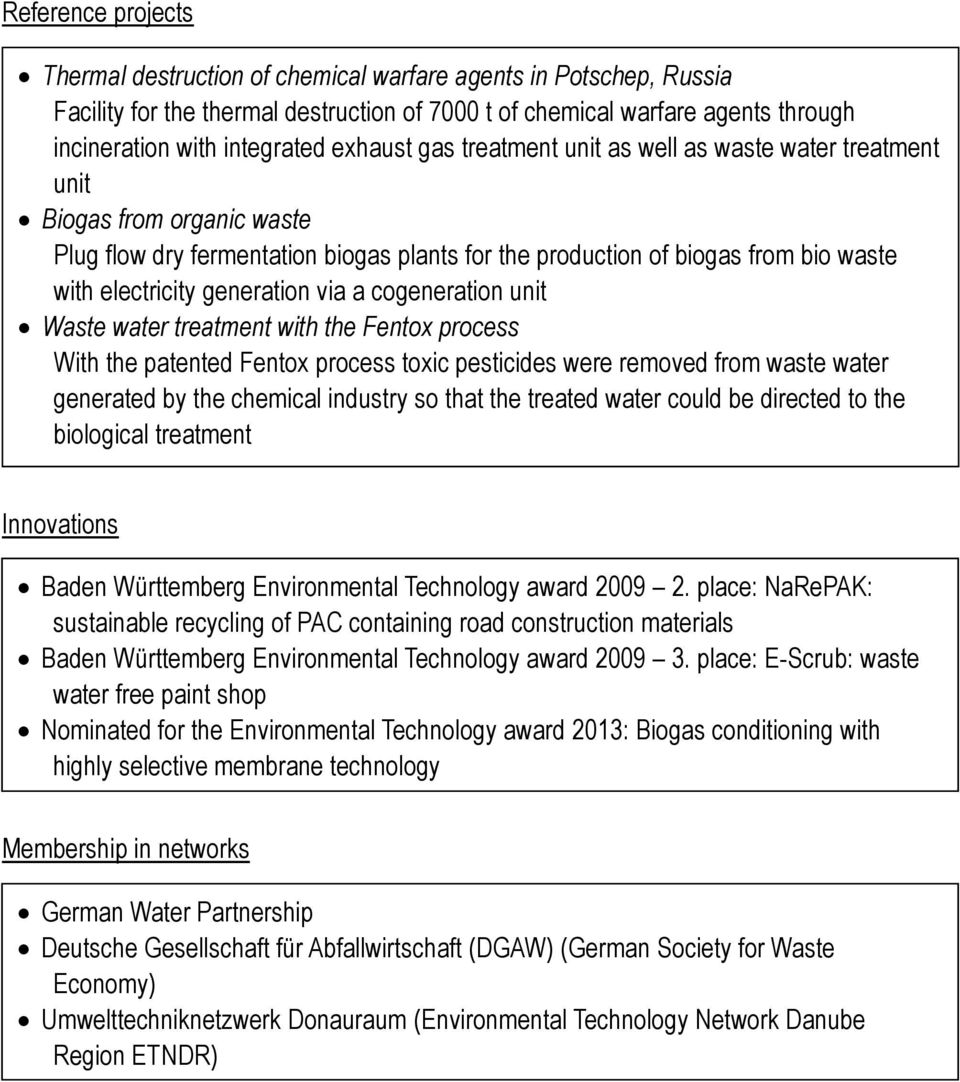 electricity generation via a cogeneration unit Waste water treatment with the Fentox process With the patented Fentox process toxic pesticides were removed from waste water generated by the chemical