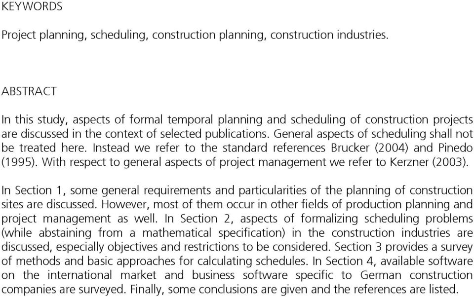 General aspects of scheduling shall not be treated here. Instead we refer to the standard references Brucker (2004) and Pinedo (1995).