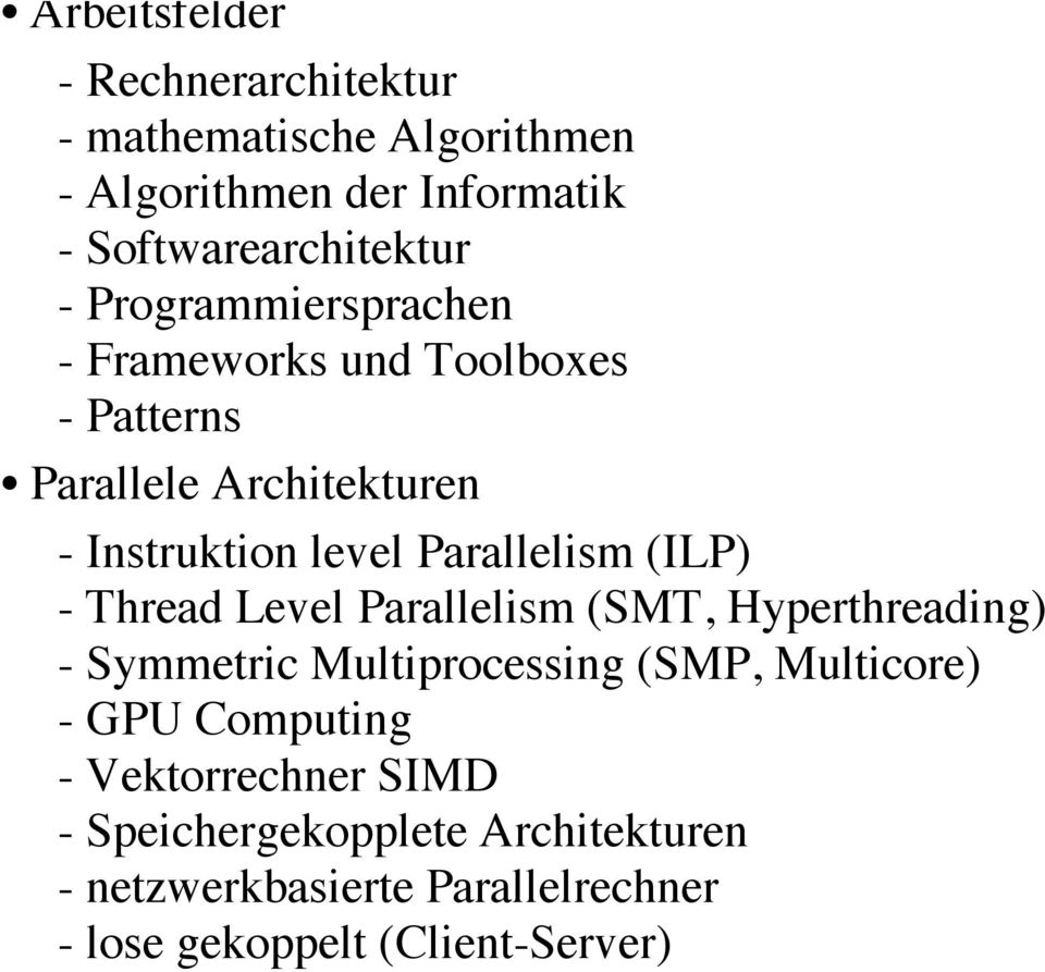 Thread Level Parallelism (SMT, Hyperthreading) - Symmetric Multiprocessing (SMP, Multicore) - GPU Computing - Vektorrechner