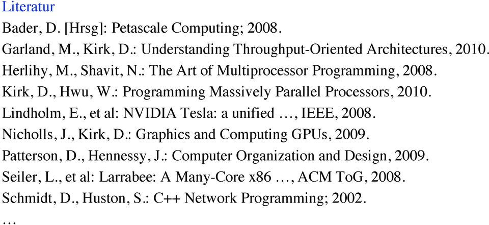 , et al: NVIDIA Tesla: a unified, IEEE, 2008. Nicholls, J., Kirk, D.: Graphics and Computing GPUs, 2009. Patterson, D., Hennessy, J.