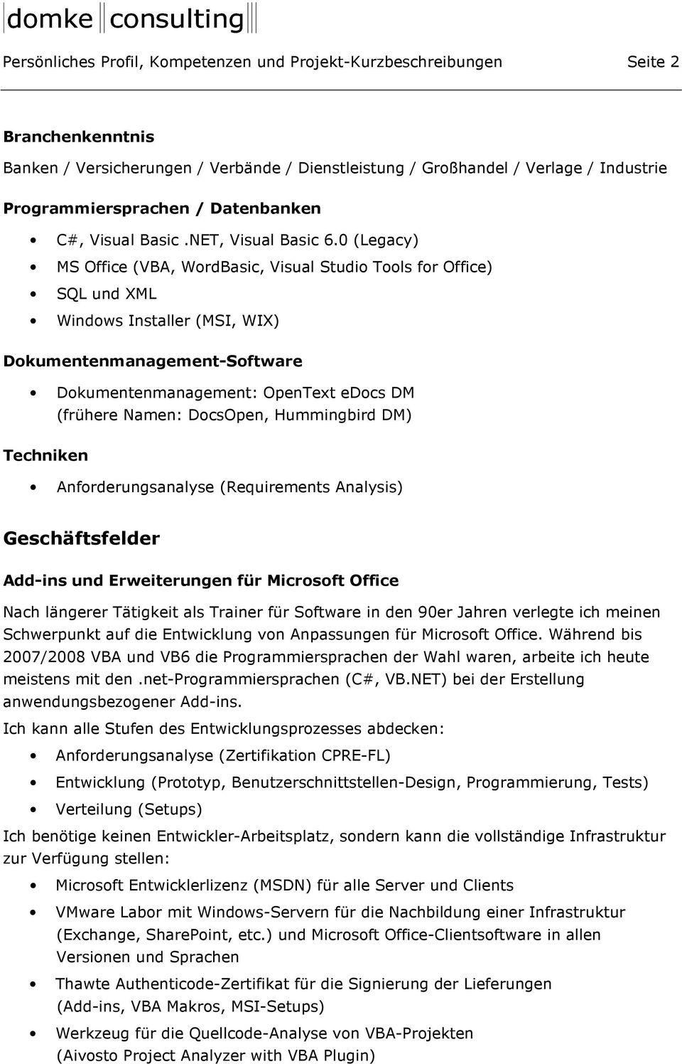 0 (Legacy) MS Office (VBA, WordBasic, Visual Studio Tools for Office) SQL und XML Windows Installer (MSI, WIX) Dokumentenmanagement-Software Dokumentenmanagement: OpenText edocs DM (frühere Namen: